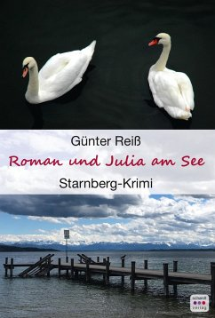Roman und Julia am See: Starnberger See Krimi (eBook, ePUB) - Reiß, Günter
