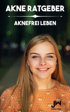 Akne Ratgeber (eBook, ePUB) - Wude, Jürgen
