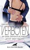 Verboten in der Öffentlichkeit - jetzt erst recht   Erotische Bekenntnisse (eBook, ePUB)