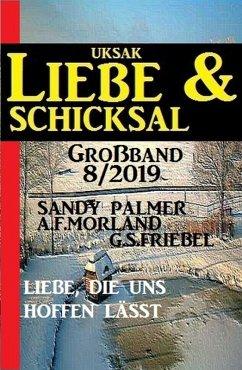 Uksak Liebe & Schicksal Gro?band 8/2019 - Liebe, die uns hoffen lasst