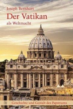 Der Vatikan als Weltmacht - Bernhart, Joseph