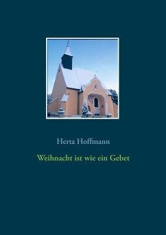 Weihnacht ist wie ein Gebet - Hoffmann, Herta