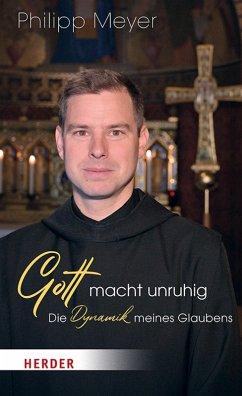 Gott macht unruhig (eBook, ePUB) - Meyer, Pater Philipp