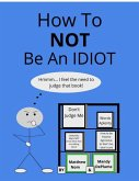 How To NOT Be An Idiot (eBook, ePUB)
