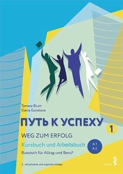 Weg zum Erfolg 1 - Russisch für Alltag und Beruf - Blum, Tamara;Gorelova, Elena