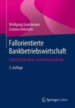 Fallorientierte Bankbetriebswirtschaft - Grundmann, Wolfgang; Heinrichs, Corinna