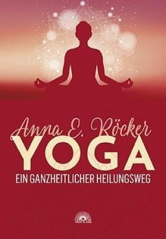 Yoga - Ein ganzheitlicher Heilungsweg - Röcker, Anna E.