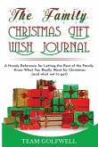 The Family Christmas Wish Journal: A Handy Reference for Letting the Rest of the Family Know What You Really Want for Christmas