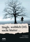 Single, weiblich (50), sucht Mutter... (eBook, ePUB)