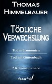 Tödliche Verwechslung: Tod in Pannonien und Tod am Güttenbach (eBook, ePUB)