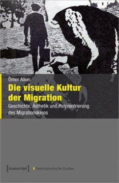 Die visuelle Kultur der Migration - Alkin, Ömer