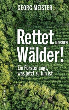 Rettet unsere Wälder! - Meister, Georg