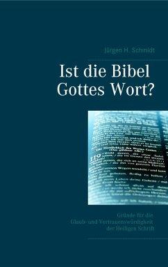 Ist die Bibel Gottes Wort? - Schmidt, Jürgen H.