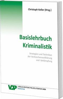 Basislehrbuch Kriminalistik - Keller, Christoph; Nowrousian, Bijan; Braun, Frank; Kirchhoff, Martin; Mokros, Rheinhard