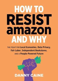 How to Resist Amazon and Why - Caine, Danny