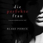 Die perfekte Frau (Ein spannender Psychothriller mit Jessie Hunt – Band Eins) (MP3-Download)