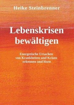 Lebenskrisen bewältigen - Steinbrenner, Heike