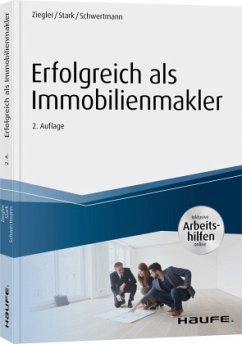 Erfolgreich als Immobilienmakler - inkl. Arbeitshilfen online - Ziegler, Helge;Stark, Ralf;Schwertmann, Malte
