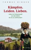 Kämpfen. Leiden. Lieben. Leben im Schwarzwald von den Kelten bis ins 20. Jahrhundert