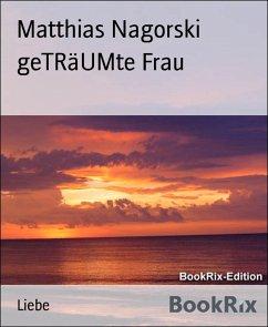 geTRäUMte Frau (eBook, ePUB) - Nagorski, Matthias