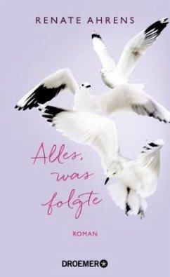 Alles, was folgte (Mängelexemplar) - Ahrens, Renate