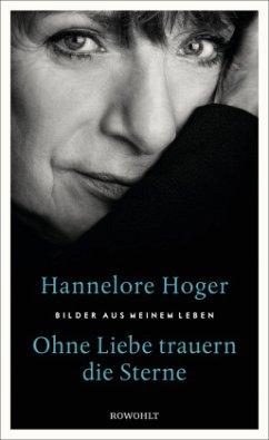 Ohne Liebe trauern die Sterne (Mängelexemplar) - Hoger, Hannelore