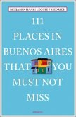 111 Places in Buenos Aires That You Must Not Miss (Mängelexemplar)