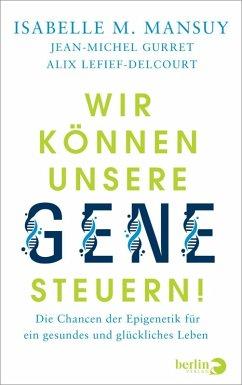 Wir können unsere Gene steuern! (eBook, ePUB) - Mansuy, Isabelle M.; Gurret, Jean-Michel; Lefief-Delcourt, Alix