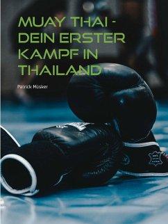 Muay Thai - Dein erster Kampf in Thailand (eBook, ePUB)