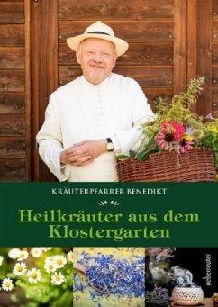 Kräuterpfarrer Benedikt: Heilkräuter aus dem Klostergarten - Felsinger, Benedikt