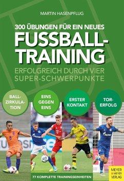 300 Übungen für ein neues Fußballtraining - Hasenpflug, Martin