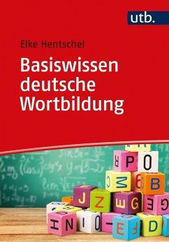 Basiswissen deutsche Wortbildung - Hentschel, Elke