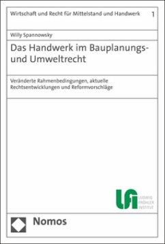 Das Handwerk im Bauplanungs- und Umweltrecht - Spannowsky, Willy