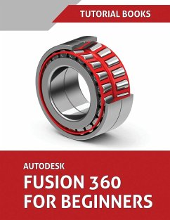Autodesk Fusion 360 For Beginners: Part Modeling, Assemblies, and Drawings - Tutorial Books