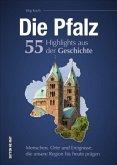 Die Pfalz. 55 Highlights aus der Geschichte