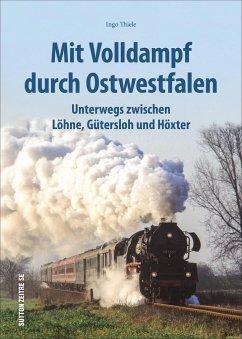 Mit Volldampf durch Ostwestfalen - Thiele, Ingo