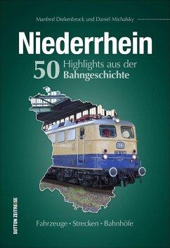 Niederrhein. 50 Highlights aus der Bahngeschichte - Michalsky, Daniel; Diekenbrock, Manfred