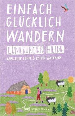 Lüneburger Heide / Einfach glücklich wandern Bd.5 - Lendt, Christine; Saalfrank, Katrin
