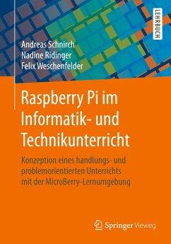 Raspberry Pi im Informatik- und Technikunterricht - Schnirch, Andreas; Ridinger, Nadine; Weschenfelder, Felix