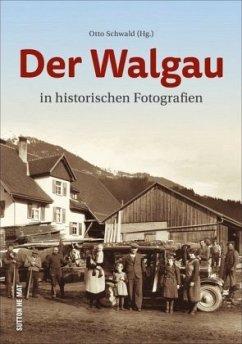 Der Walgau in historischen Fotografien - Schwald, Otto
