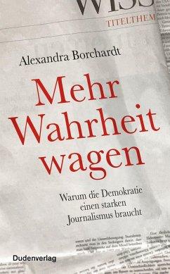 Mehr Wahrheit wagen - Borchardt, Alexandra