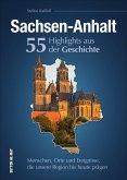 Sachsen-Anhalt. 55 Highlights aus der Geschichte