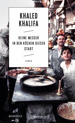 Keine Messer in den Küchen dieser Stadt - Khalifa, Khaled