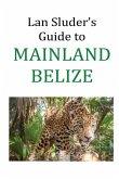 Lan Sluder's Guide to Mainland Belize