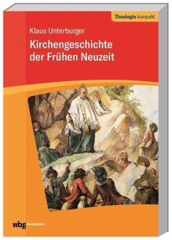 Kirchengeschichte der frühen Neuzeit - Unterburger, Klaus