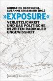 »Exposure« - Verletzlichkeit und das Politische in Zeiten radikaler Ungewissheit