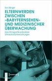 Elternwerden zwischen »Babyfernsehen« und medizinischer Überwachung