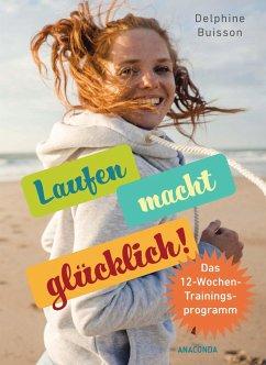 Laufen macht glücklich (loslaufen, glücklich werden, effektiv das Wohlbefinden steigern) - Buisson, Delphine