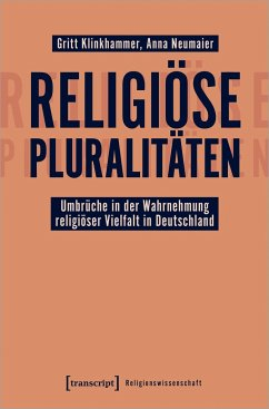 Religiöse Pluralitäten - Umbrüche in der Wahrnehmung religiöser Vielfalt in Deutschland - Klinkhammer, Gritt; Neumaier, Anna