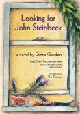 Looking for John Steinbeck - a novel: Based on the fictional journals of Stefani Michel